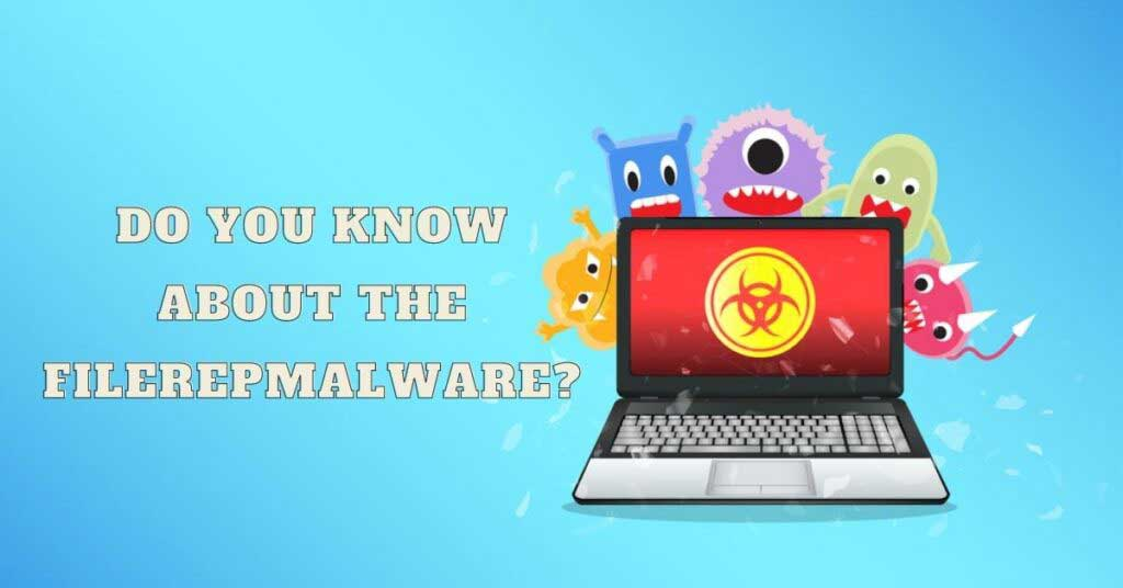 Do You Know About The FileRepMalware?