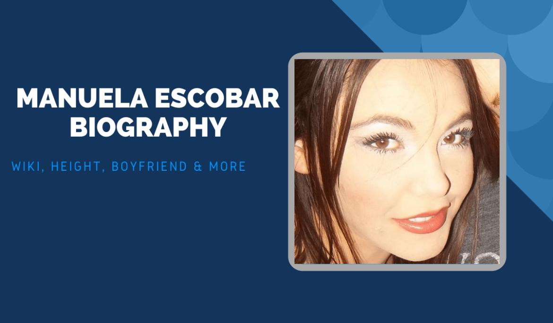 Manuela Escobar Biography, Wiki, Height, Boyfriend & More