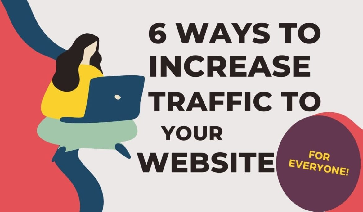 How to Increase Traffic to Your Website – 6 Ways