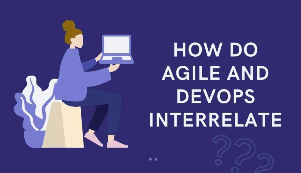 How do Agile and DevOps Interrelate?